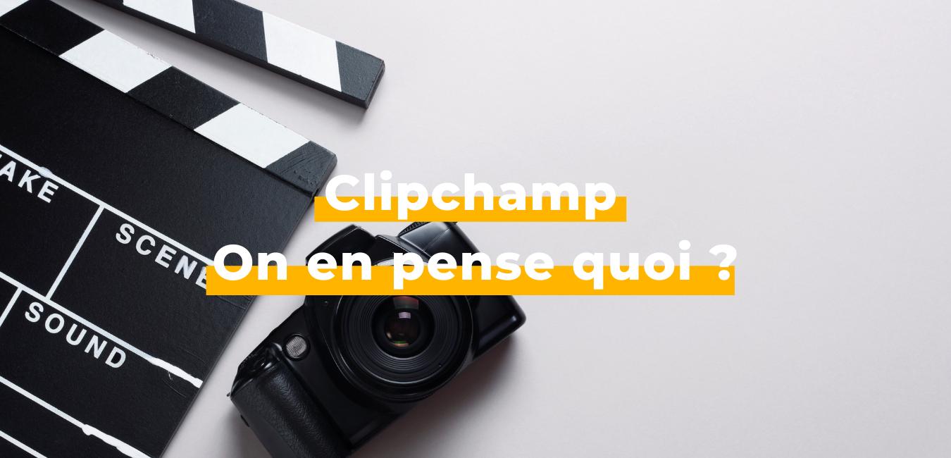 Clipchamp - Business Tools - On en pense quoi ?